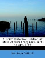 A Brief Historical Relation of State Affairs from Sept. 1678 to Apr. 1714