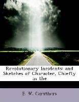 Revolutionary Incidents: And Sketches of Character, Chiefly in the