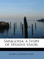 Saragossa, a Story of Spanish Valor