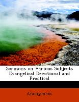 Sermons on Various Subjects Evangelical Devotional and Practical