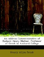 An Address Commemorative of Richard Henry Mather, Professor of Greek in Amherst College