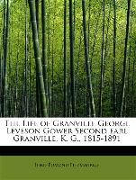 The Life of Granville George Leveson Gower Second Earl Granville, K. G., 1815-1891