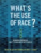 Whats the Use of Race? - Modern Governance and the Biology of Difference