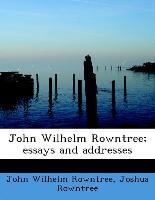 John Wilhelm Rowntree, Essays and Addresses