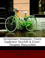 Grammaire Française, Cours Supérieur Brachet & [Jean-Jacques] Dussouchet