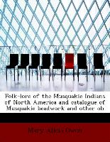 Folk-Lore of the Musquakie Indians of North America and Catalogue of Musquakie Beadwork and Other OB