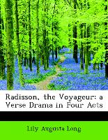 Radisson, the Voyageur, a Verse Drama in Four Acts