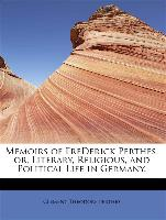 Memoirs of Frederick Perthes, Or, Literary, Religious, and Political Life in Germany