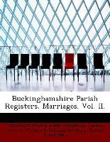 Buckinghamshire Parish Registers. Marriages. Vol. II