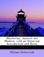 Minstrelsy, Ancient and Modern, With an Historical Introduction and Notes