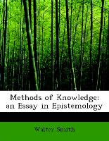 Methods of Knowledge, an Essay in Epistemology