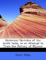 Historical Sketches of the South India, in an Attempt to Trace the History of Mysoor