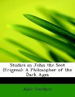 Studies in John the Scot (Erigena): A Philosopher of the Dark Ages