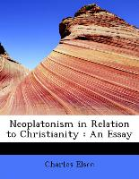 Neoplatonism in Relation to Christianity : An Essay