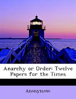 Anarchy or Order: Twelve Papers for the Times