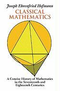 Classical Mathematics: A Concise History of Mathematics in the Seventeenth and Eighteenth Centuries