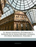 El Moro Expósito: Ó Córdoba Y Búrgos En El Siglo Décimo, Leyenda En Doce Romances, Volume 2