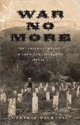 War No More: The Antiwar Impulse in American Literature, 1861-1914