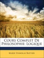 Cours Complet de Philosophie: Logique
