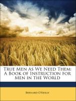 True Men as We Need Them: A Book of Instruction for Men in the World