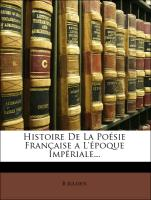 Histoire De La Poésie Française a L'époque Impériale