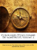 Chroniques D'Enguerrand de Monstrelet, Volume 3