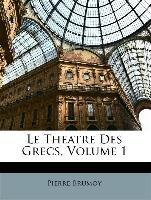 Le Theatre Des Grecs, Volume 1