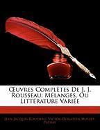 OEuvres Complètes De J. J. Rousseau: Mélanges, Ou Littérature Variée