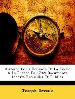 Histoire De La Réunion De La Savoie À La France En 1792: Documents Inédits Recueillis Et Publiés