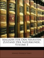 Magazin Für Den Neuesten Zustand Der Naturkunde, Fuenfter Band