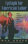 Epitaph for American Labor: How Union Leaders Lost Touch with America
