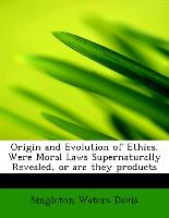 Origin and Evolution of Ethics. Were Moral Laws Supernaturally Revealed, or Are They Products