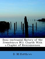 Semi-Centennial History of the Frenchtown M.E. Church with a Chapter of Reminiscences