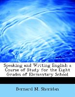 Speaking and Writing English a Course of Study for the Eight Grades of Elementary School