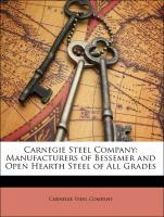 Carnegie Steel Company: Manufacturers of Bessemer and Open Hearth Steel of All Grades