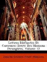 Lettres Edifiantes Et Curieuses: Ecrite Des Missions Etrangères, Volume 12