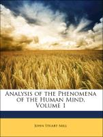 Analysis of the Phenomena of the Human Mind, Volume 1