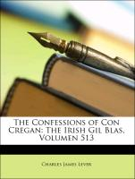 The Confessions of Con Cregan: The Irish Gil Blas, Volumen 513
