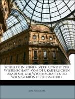 Schiller in seinem Verhältnisse zur Wissenschaft: Von der kaiserlichen Akademie der Wissenschaften zu Wien Gekrönte Preisschrift