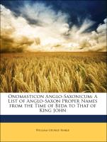 Onomasticon Anglo-Saxonicum: A List of Anglo-Saxon Proper Names from the Time of Beda to That of King John