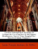 Histoire Philosophique: Politique Et Critique Du Christianisme Et Des Églises Chrétiennes, Depuis Jésus Jusqu'au Dix-Neuvième Siècle, Volume 3