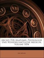 Archiv Für Anatomie, Physiologie Und Wissenschaftliche Medicin, Volume 1854