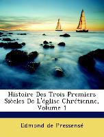 Histoire Des Trois Premiers Siècles De L'église Chrétienne, Volume 1