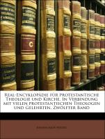 Real-Encyklopädie für protestantische Theologie und Kirche. In Verbindung mit vielen protestantischen Theologen und Gelehrten, Zwölfter Band