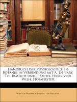 Handbuch Der Physiologischen Botanik in Verbindung Mit A. de Bary, Th. Irmisch Und J. Sachs, Hrsg. Von Wilh. Hofmeister