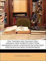 Die Theorie des Sehens und räumlichen Vorstellens: Vom physikalischen, physiologischen und psychologischen Standpunkte