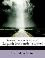 American Wives and English Husbands, A Novel