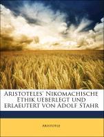 Aristoteles' Nikomachische Ethik ueberlegt und erlaeutert von Adolf Stahr