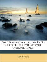 Die Heredis Institutio Ex Re Certa: Eine Civilistische Abhandlung