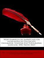 Württembergische Jahrbücher für vaterlandische Geschichte, Geographie, Statistik und Topographie. Jahrgang 1850. Erstes Heft